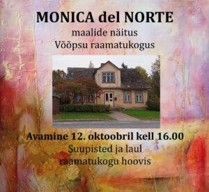 MONICA del NORTE maalide näituse avamine @ Võõpsu raamatukogu | Võõpsu | Põlva maakond | Eesti